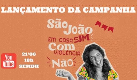 """Campanha_'São João em Casa, Sim! Com violência, não!"""""""